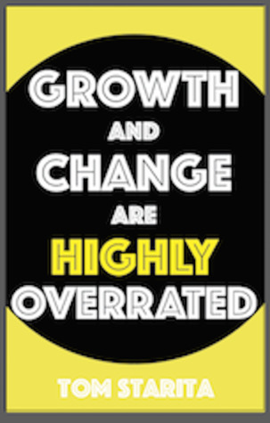 Article image Growth and Change are Highly Overrated by Tom Starita